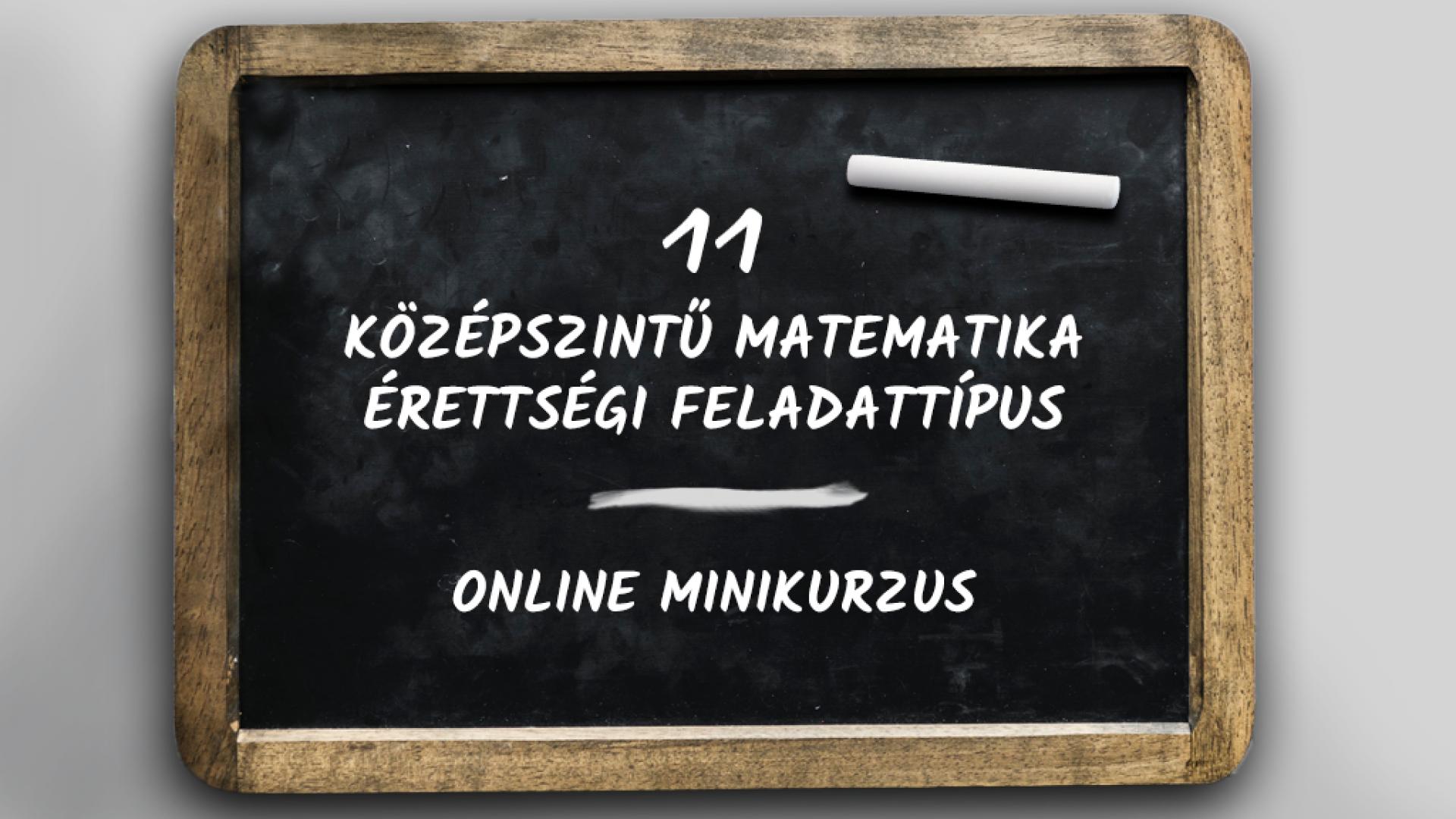 11 középszintű matematika érettségi feladattípus - minikurzus